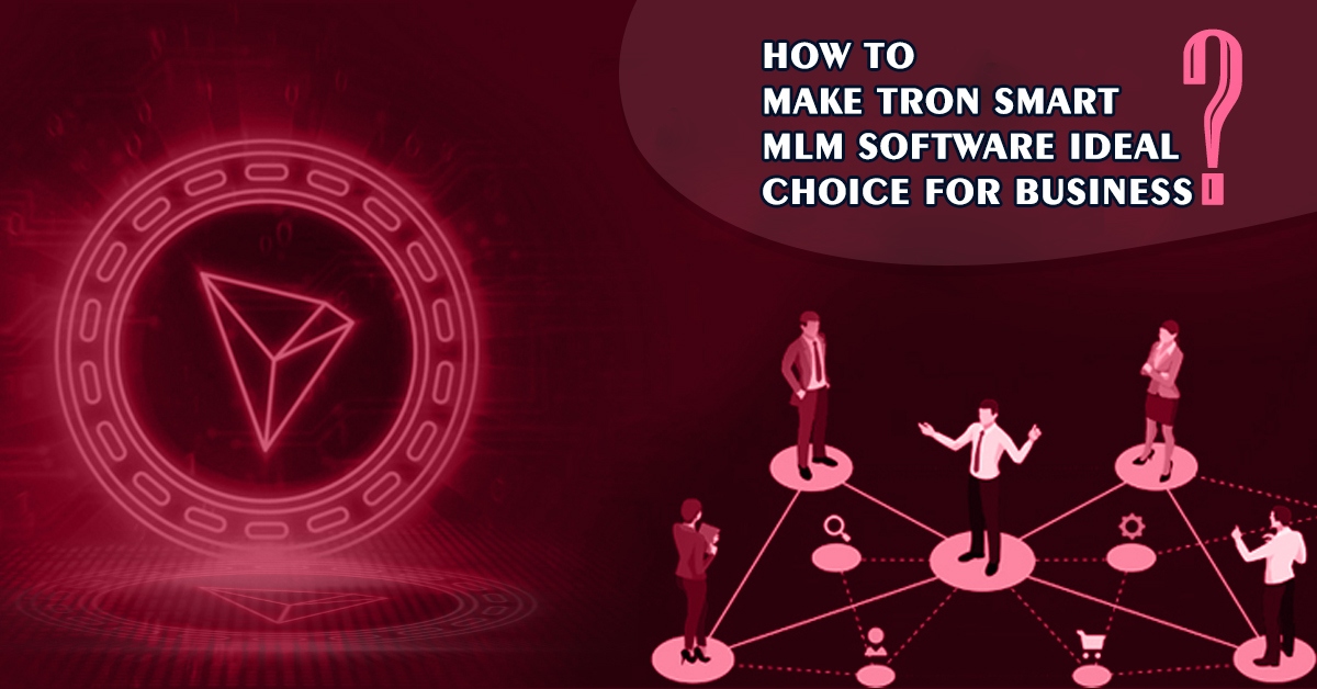 How to Make Tron Smart MLM Software an Ideal Choice For Business?