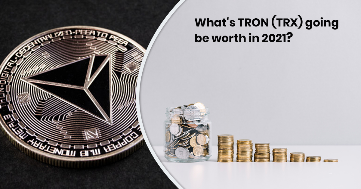 What's TRON (TRX) Going to be Worth in 2021?