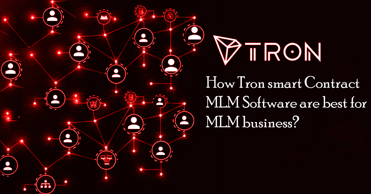 How Tron Smart Contract MLM Software is Best for MLM business?