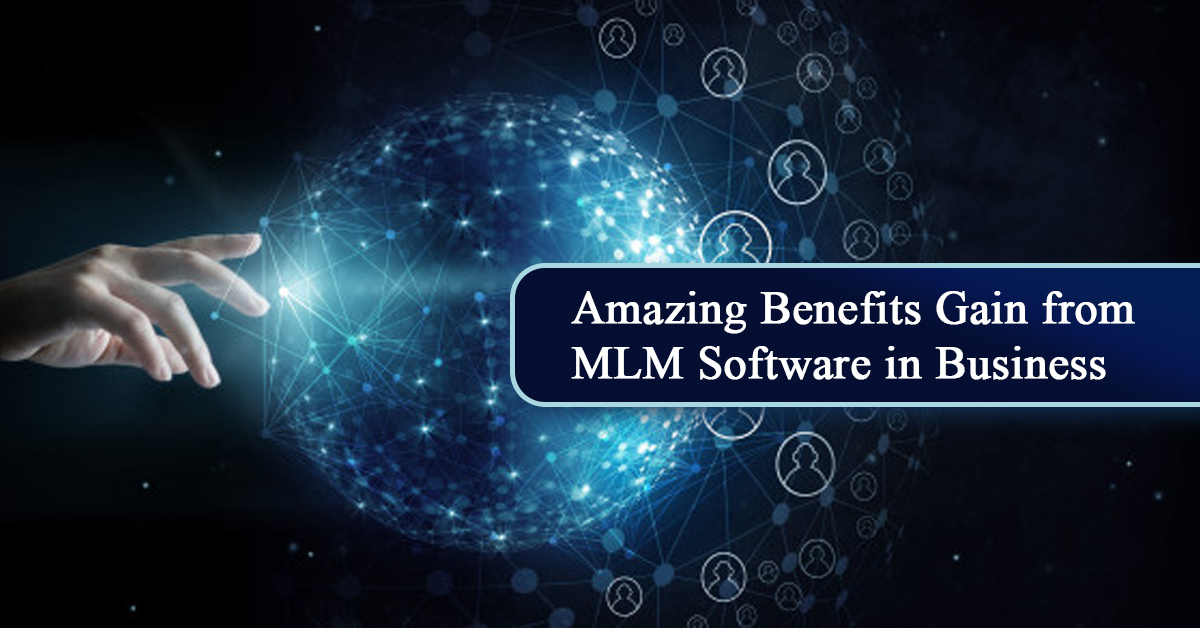 Amazing Benefits Gain from MLM Software in Business